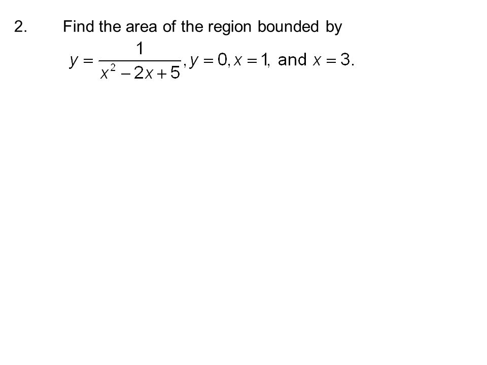 2.Find the area of the region bounded by