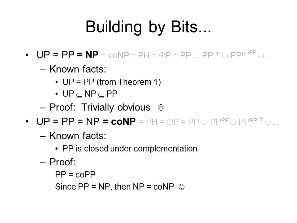 Building by Bits... UP = PP = NP = coNP = PH =  P = PP  PP PP  PP PP PP ...