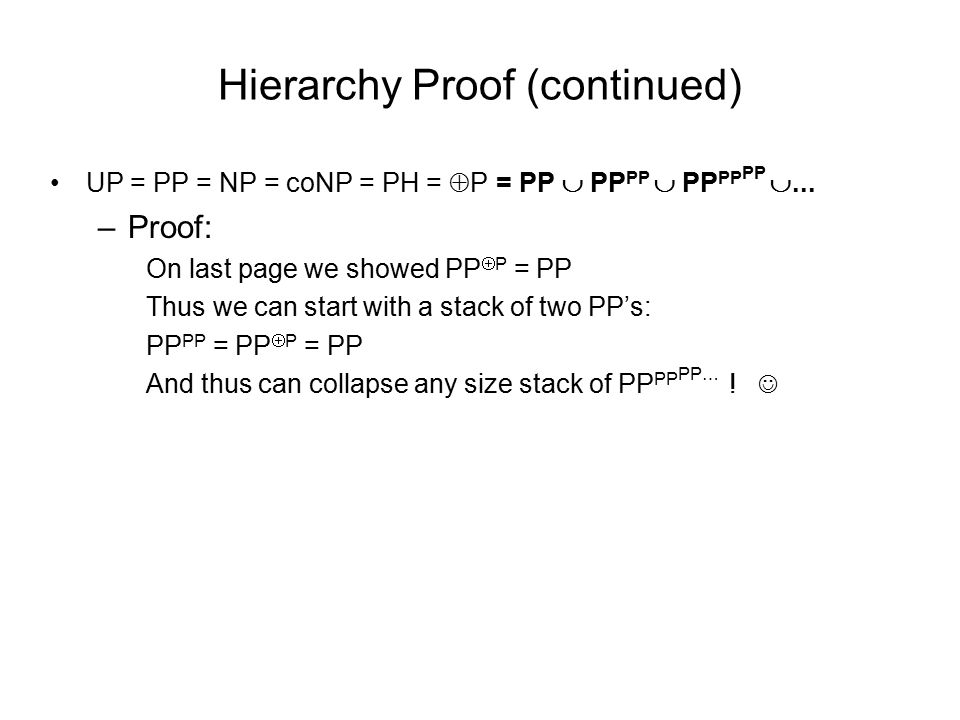 Hierarchy Proof (continued) UP = PP = NP = coNP = PH =  P = PP  PP PP  PP PP PP ...