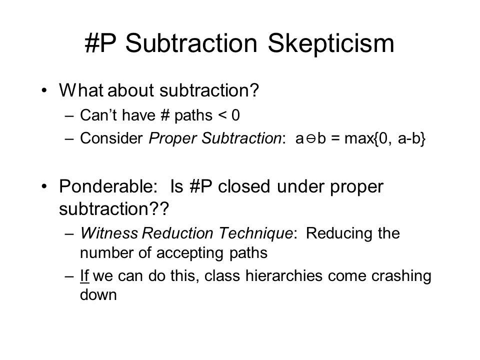 #P Subtraction Skepticism What about subtraction.