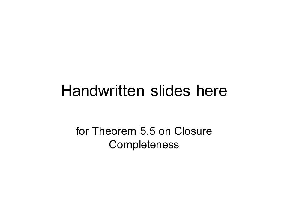 Handwritten slides here for Theorem 5.5 on Closure Completeness