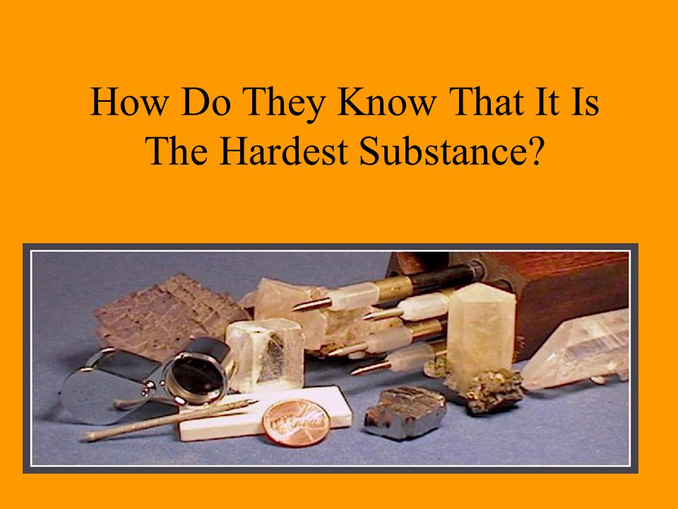 How Do They Know That It Is The Hardest Substance