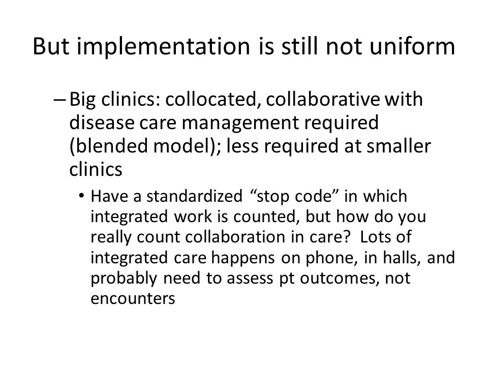 Problems in Implementation Who hires and fires, supervises, and leads the MH clinicians who are working in primary care.