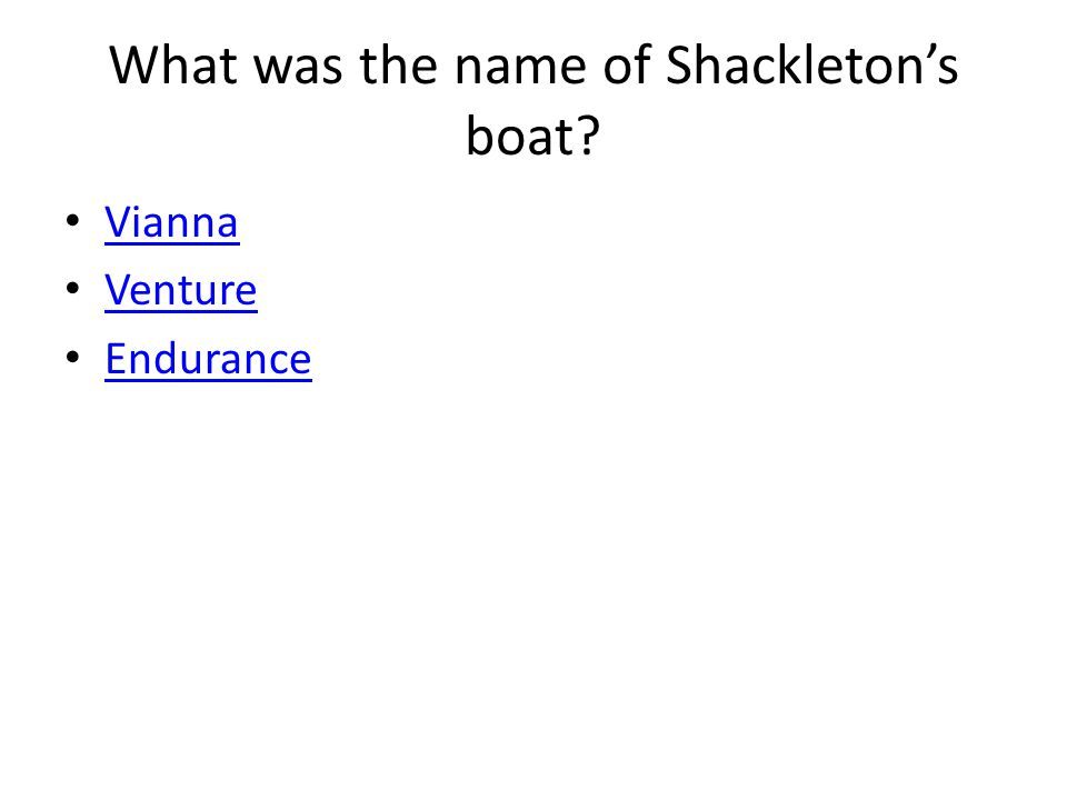 What was the name of Shackleton's boat? Vianna Venture Endurance