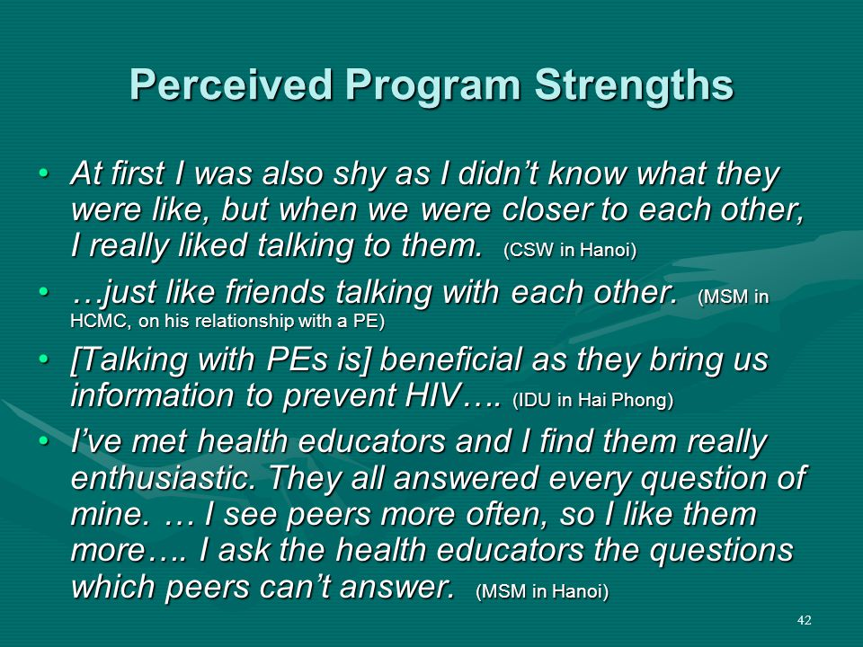 42 Perceived Program Strengths At first I was also shy as I didn't know what they were like, but when we were closer to each other, I really liked talking to them.