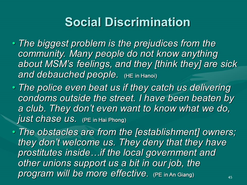 45 Social Discrimination Social Discrimination The biggest problem is the prejudices from the community.