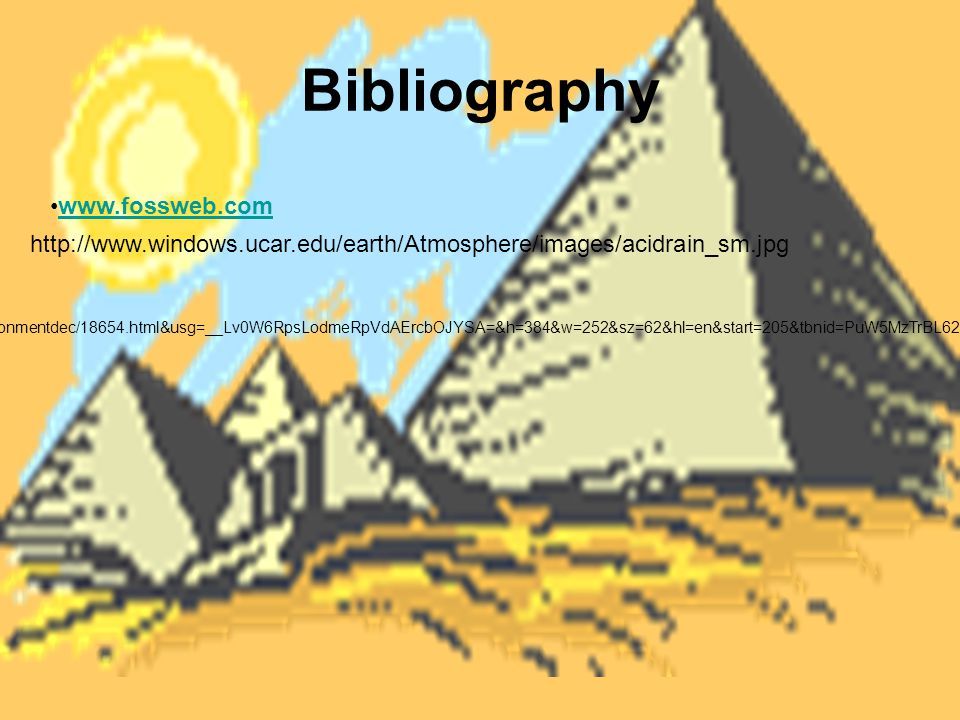 Bibliography www.fossweb.com http://www.windows.ucar.edu/earth/Atmosphere/images/acidrain_sm.jpg http://images.google.com/imgres?imgurl=http://www.dec