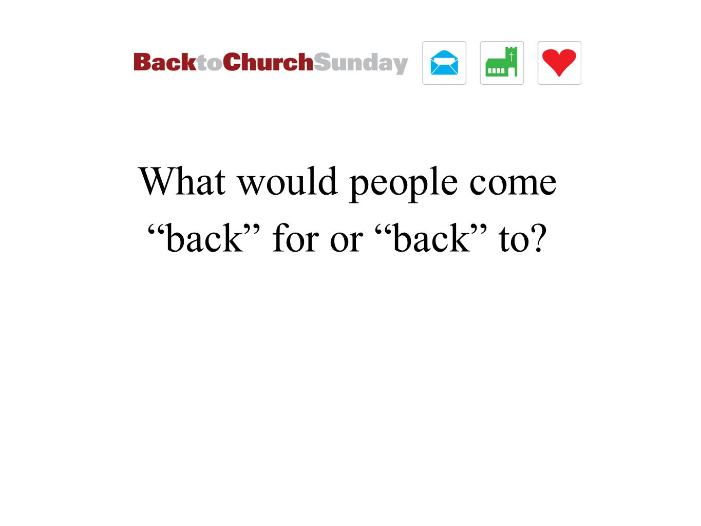 What would people come back for or back to?
