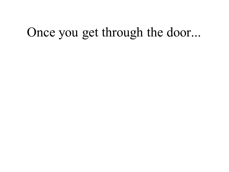 Once you get through the door...