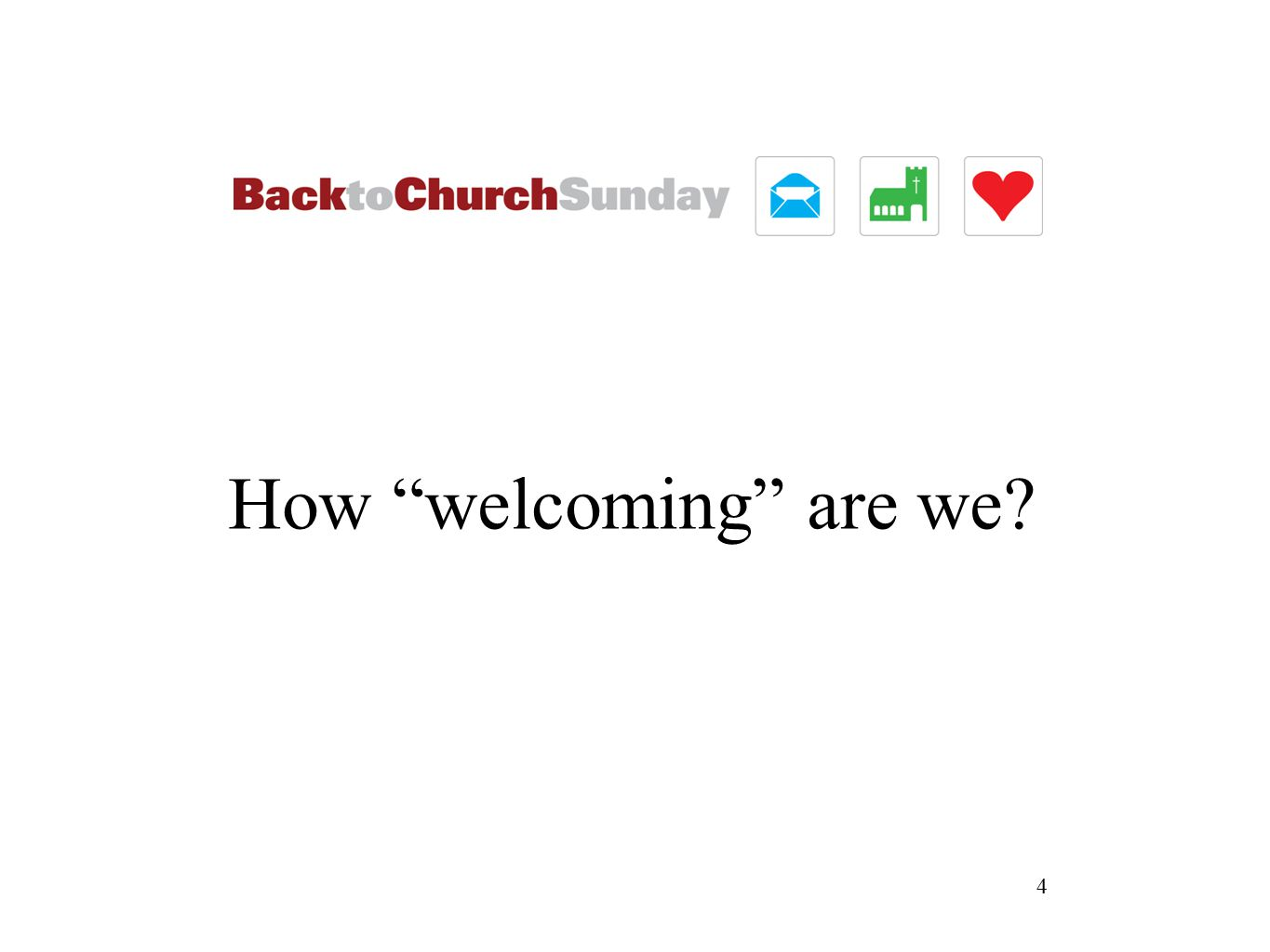 4 How welcoming are we?