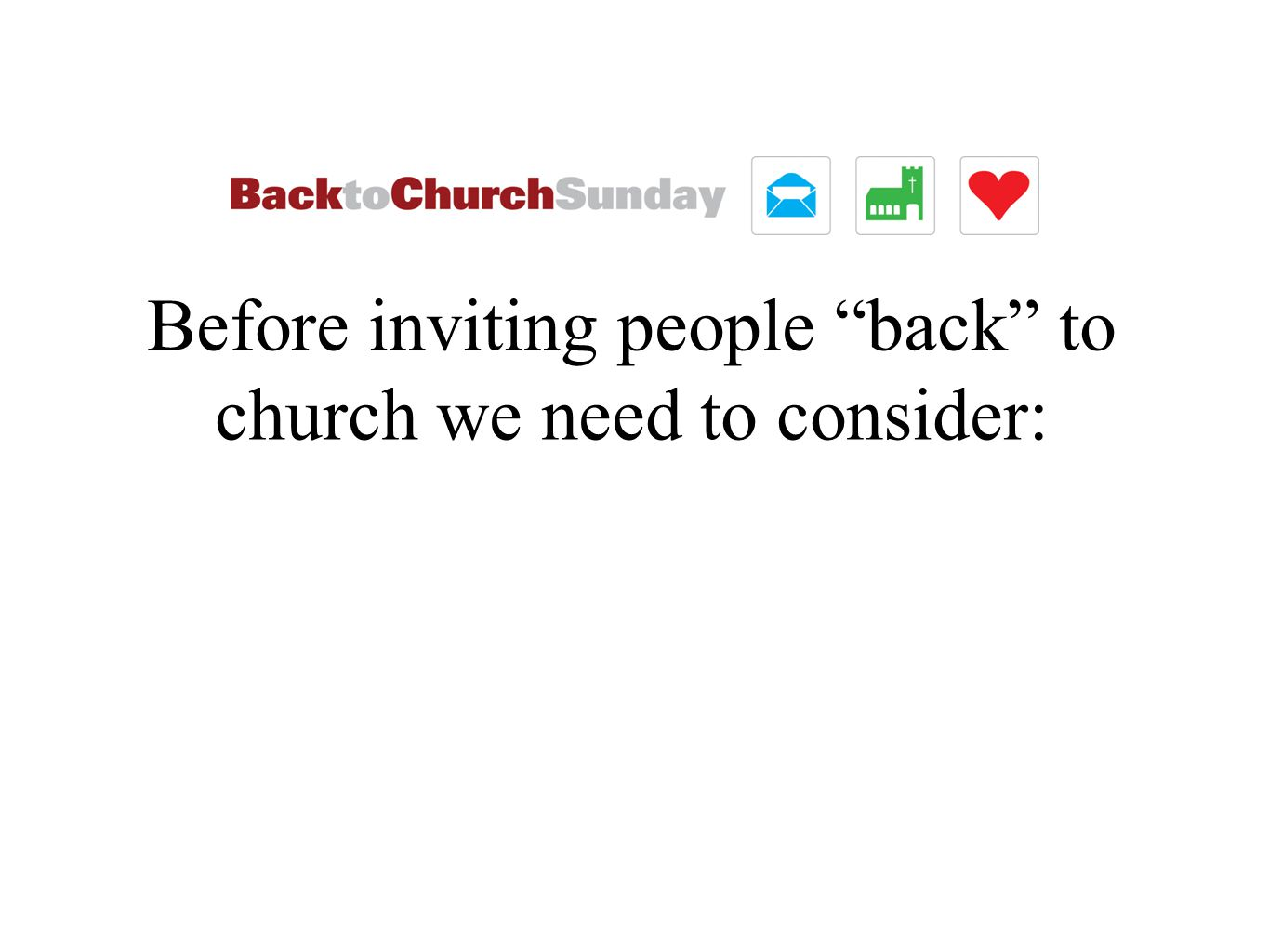 Before inviting people back to church we need to consider: