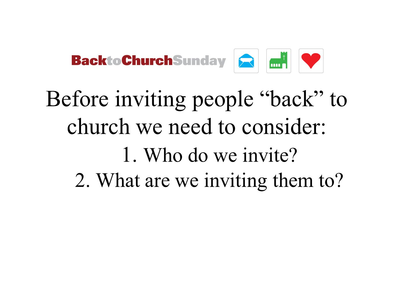 Before inviting people back to church we need to consider: 1.