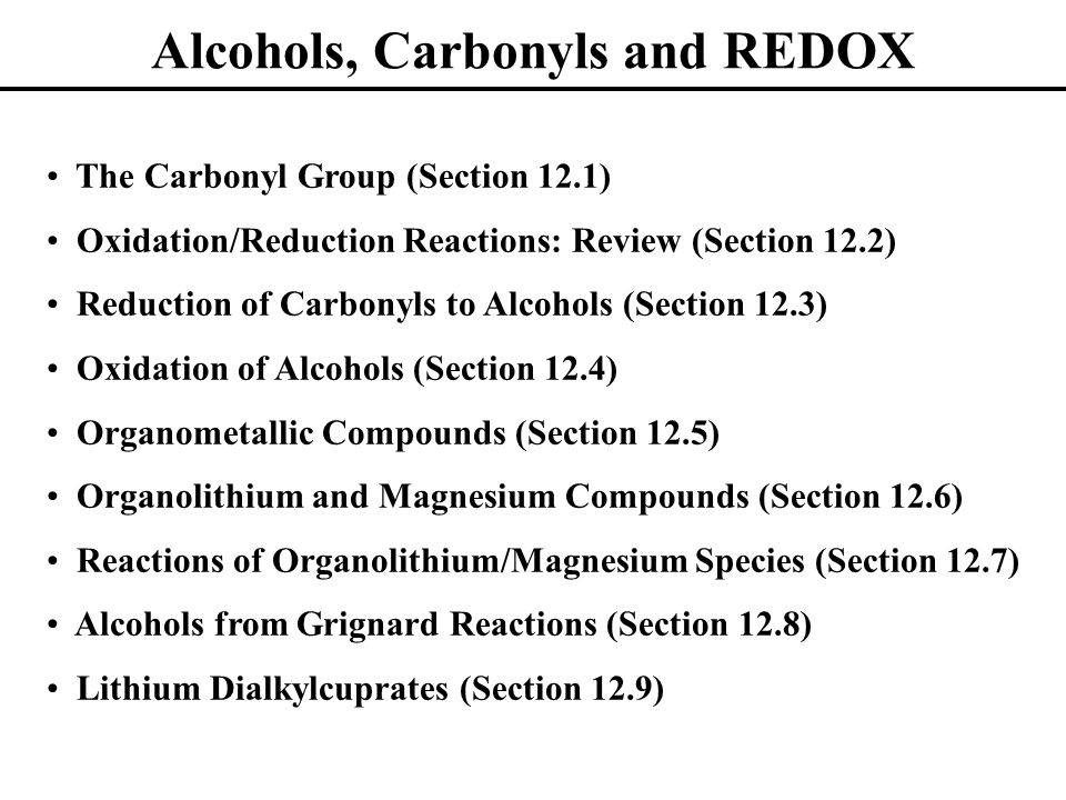 Alcohols, Carbonyls and REDOX The Carbonyl Group (Section 12.1) Oxidation/Reduction Reactions: Review (Section 12.2) Reduction of Carbonyls to Alcohol