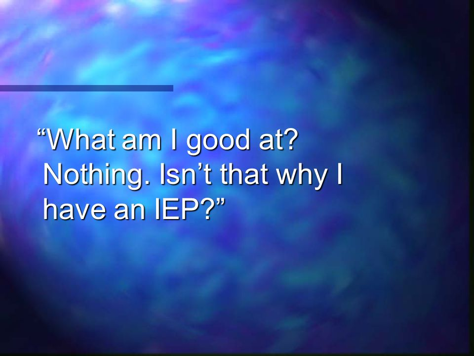 The Other Side There's nothing easy about having an IEP.