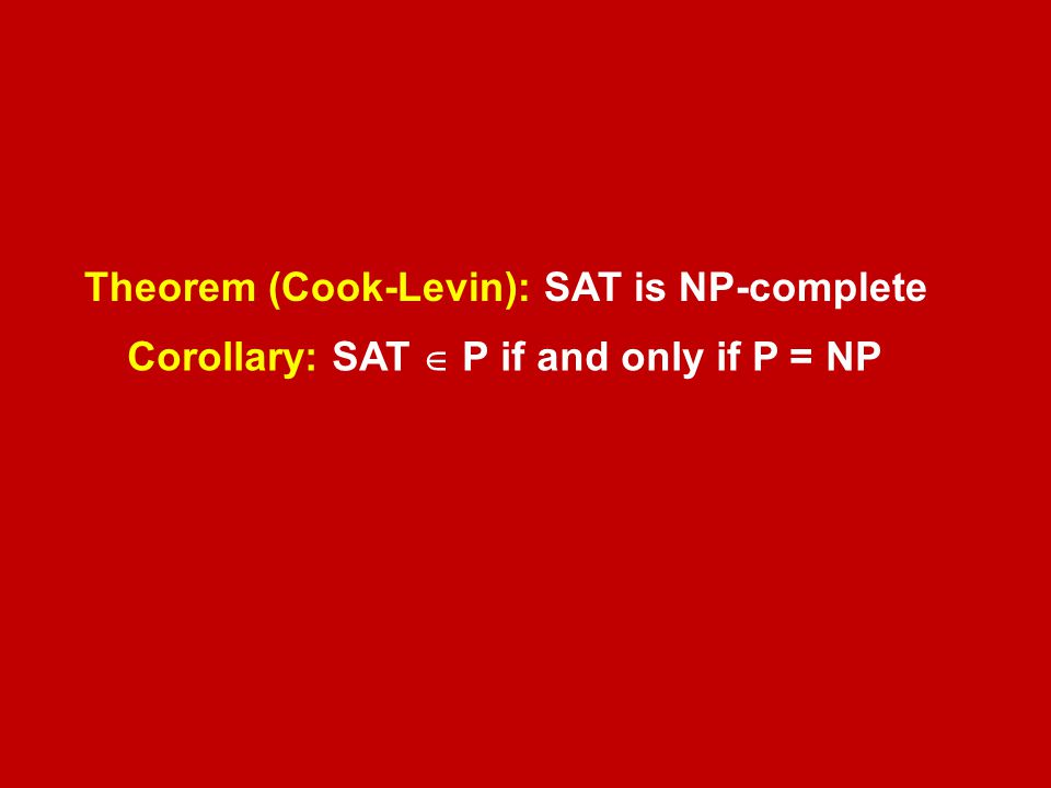 Theorem (Cook-Levin): SAT is NP-complete Corollary: SAT  P if and only if P = NP