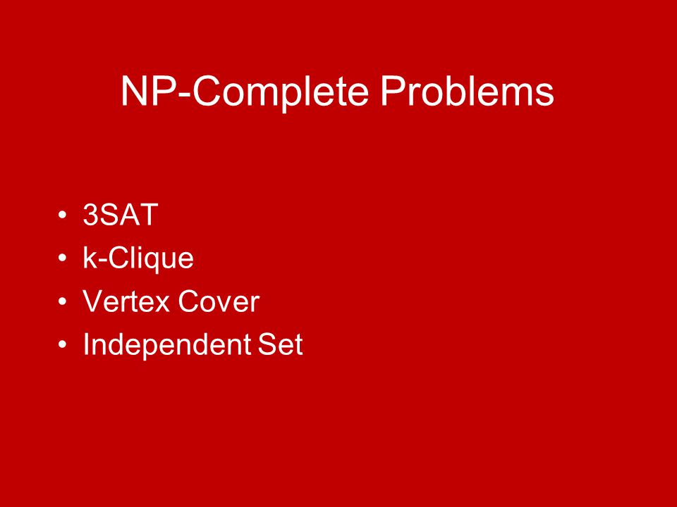 NP-Complete Problems 3SAT k-Clique Vertex Cover Independent Set