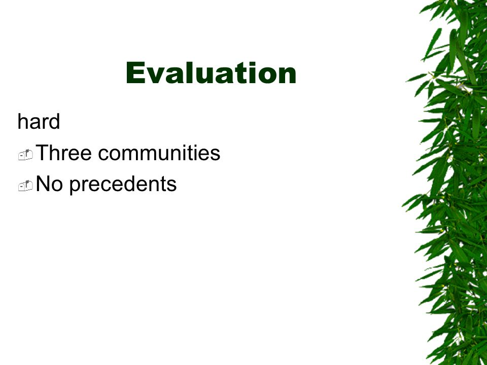 Evaluation hard  Three communities  No precedents