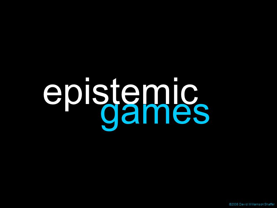 ©2006 David Williamson Shaffer epistemic games