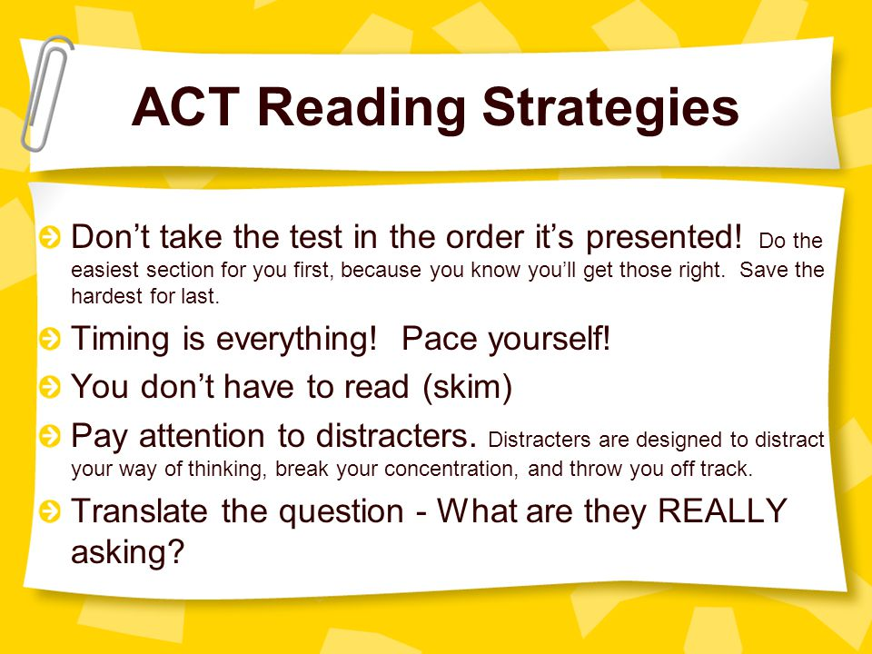 ACT Reading Strategies Don't take the test in the order it's presented.