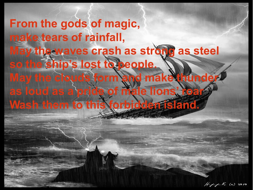 From the gods of magic, make tears of rainfall, May the waves crash as strong as steel so the ship's lost to people. May the clouds form and make thun