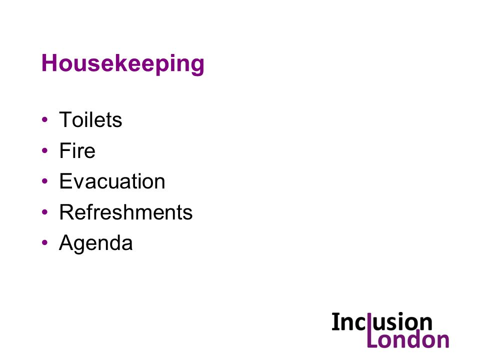 Housekeeping Toilets Fire Evacuation Refreshments Agenda