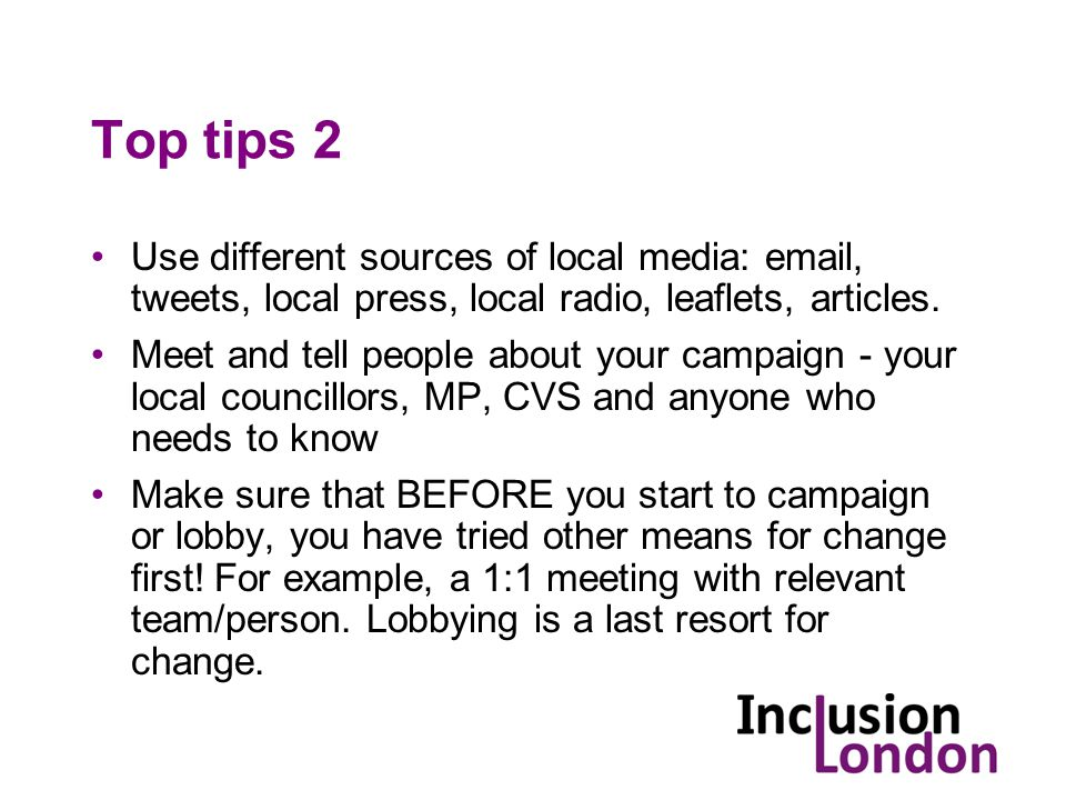 Top tips 2 Use different sources of local media: email, tweets, local press, local radio, leaflets, articles.