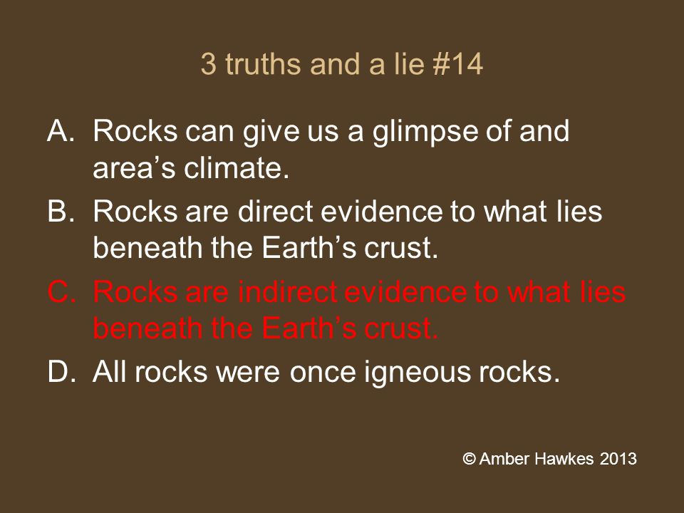 3 truths and a lie #14 A.Rocks can give us a glimpse of and area's climate.