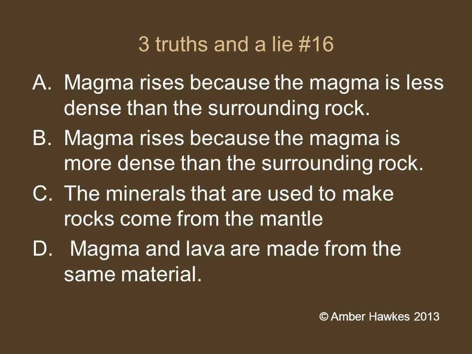 3 truths and a lie #16 A.Magma rises because the magma is less dense than the surrounding rock.