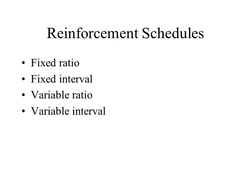 Reinforcement Schedules Fixed ratio Fixed interval Variable ratio Variable interval