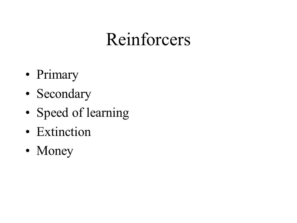Reinforcers Primary Secondary Speed of learning Extinction Money
