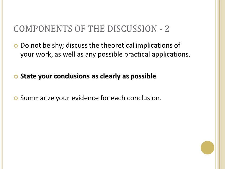 COMPONENTS OF THE DISCUSSION - 2 Do not be shy; discuss the theoretical implications of your work, as well as any possible practical applications.
