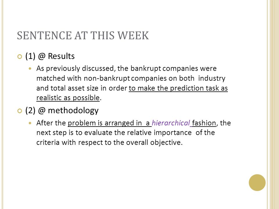 SENTENCE AT THIS WEEK (1) @ Results As previously discussed, the bankrupt companies were matched with non-bankrupt companies on both industry and tota