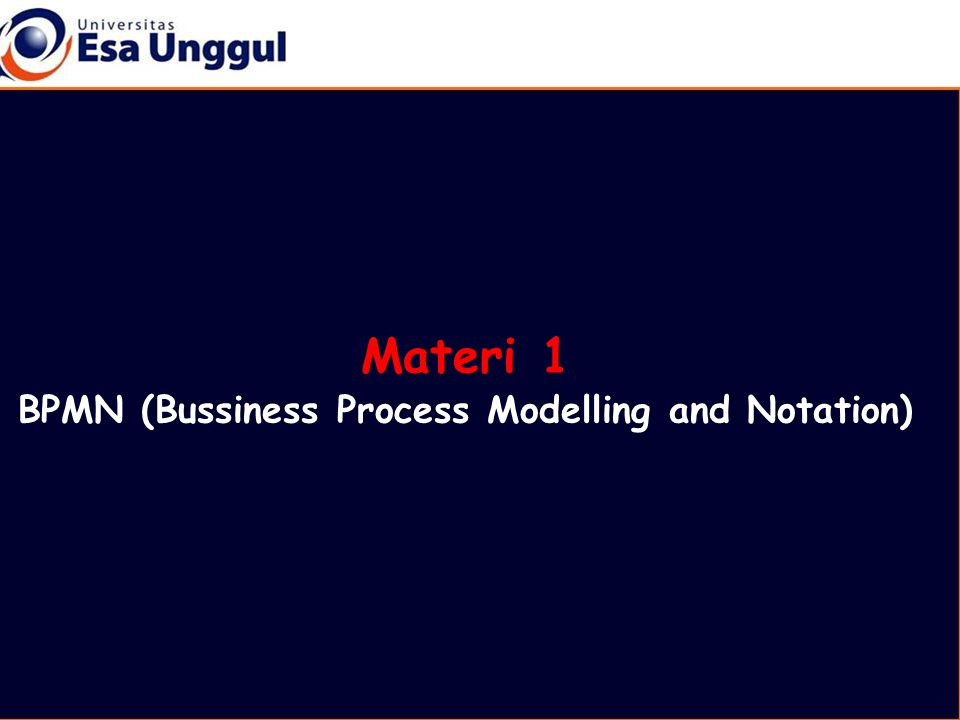 Materi 1 BPMN (Bussiness Process Modelling and Notation)