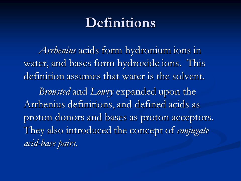 Definitions Arrhenius acids form hydronium ions in water, and bases form hydroxide ions.