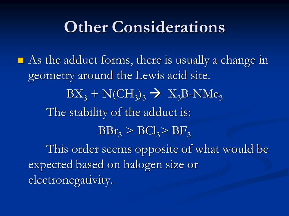 Other Considerations As the adduct forms, there is usually a change in geometry around the Lewis acid site. As the adduct forms, there is usually a ch