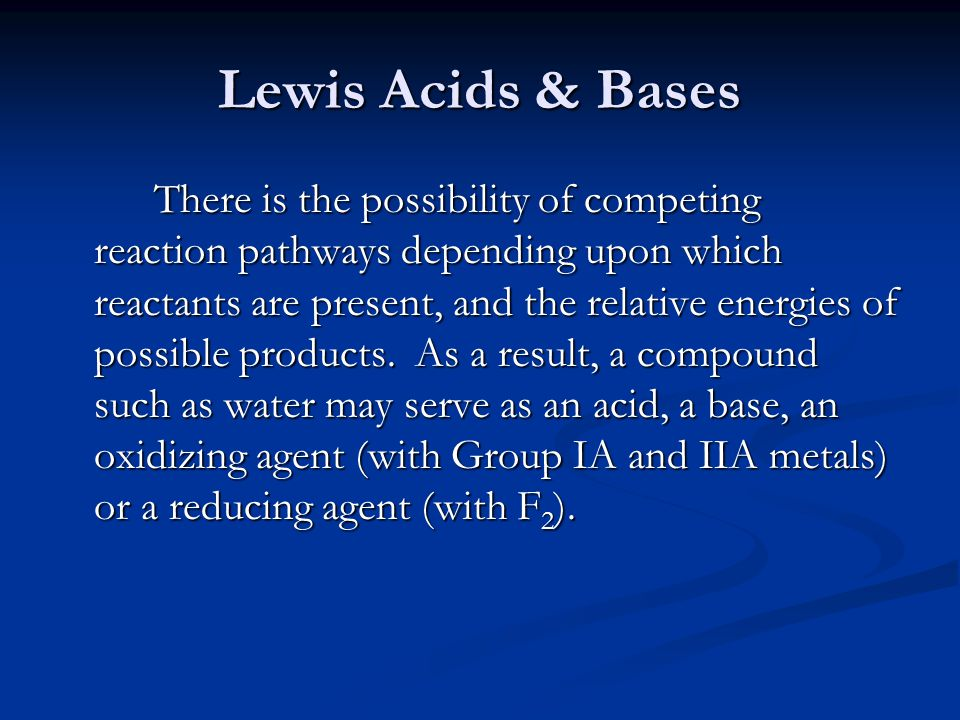 Lewis Acids & Bases There is the possibility of competing reaction pathways depending upon which reactants are present, and the relative energies of p