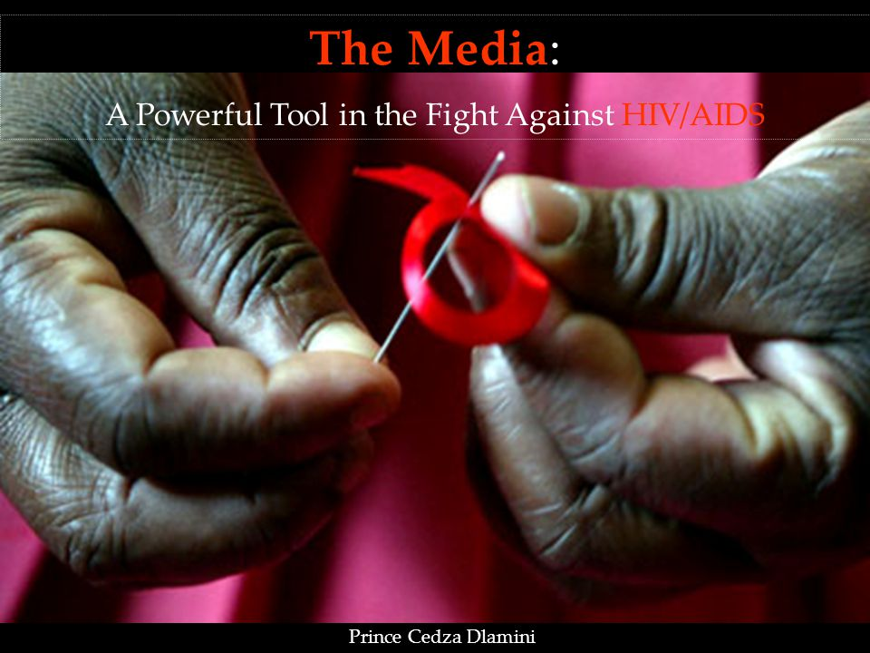 The Media: A Powerful Tool in the Fight Against HIV/AIDS Prince Cedza Dlamini