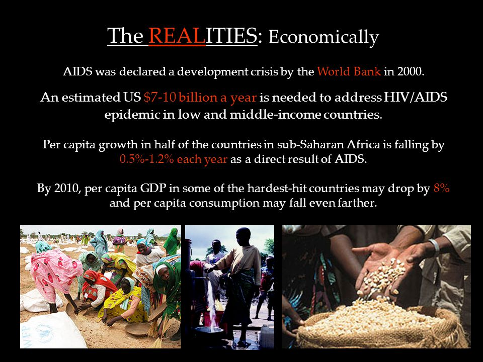 The REALITIES: Economically AIDS was declared a development crisis by the World Bank in 2000.