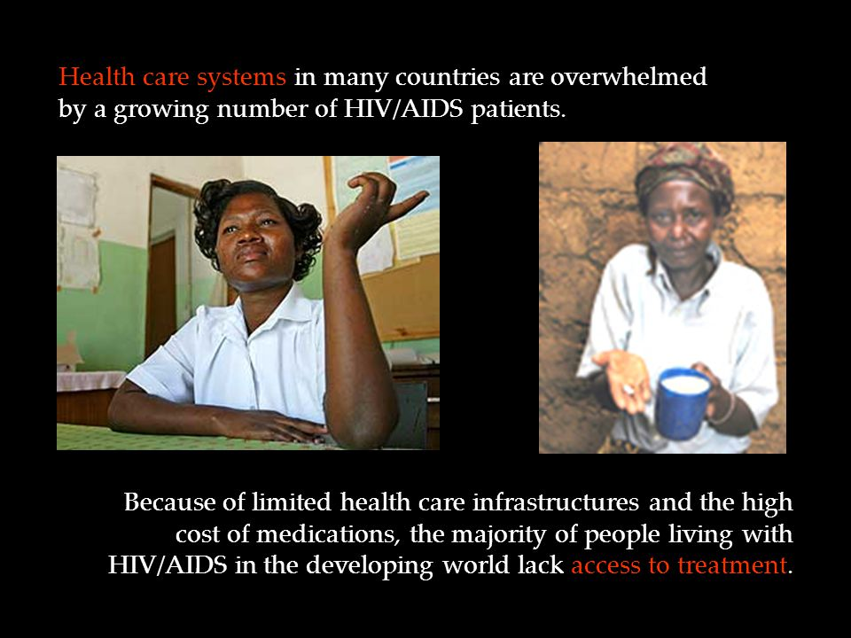 Health care systems in many countries are overwhelmed by a growing number of HIV/AIDS patients.