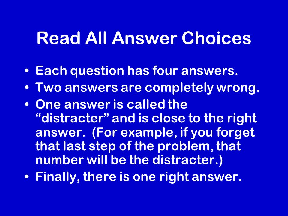 Read All Answer Choices Each question has four answers.