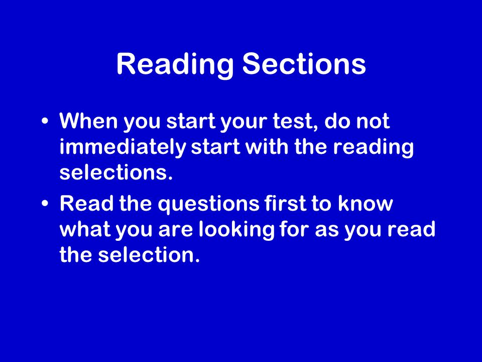 Reading Sections When you start your test, do not immediately start with the reading selections.