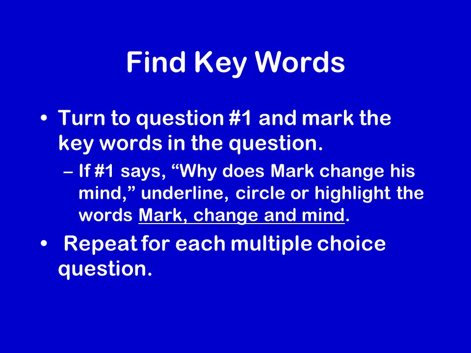 Find Key Words Turn to question #1 and mark the key words in the question.