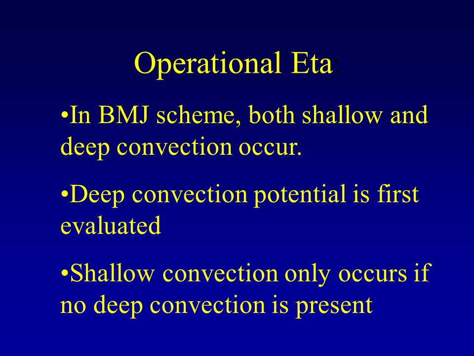Operational Eta : In BMJ scheme, both shallow and deep convection occur.