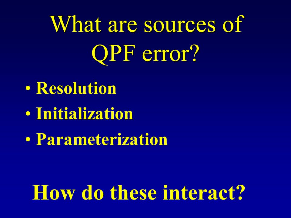 What are sources of QPF error? Resolution Initialization Parameterization How do these interact?