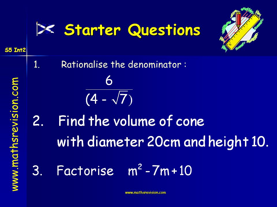 www.mathsrevision.com Starter Questions 1.Rationalise the denominator : S5 Int2