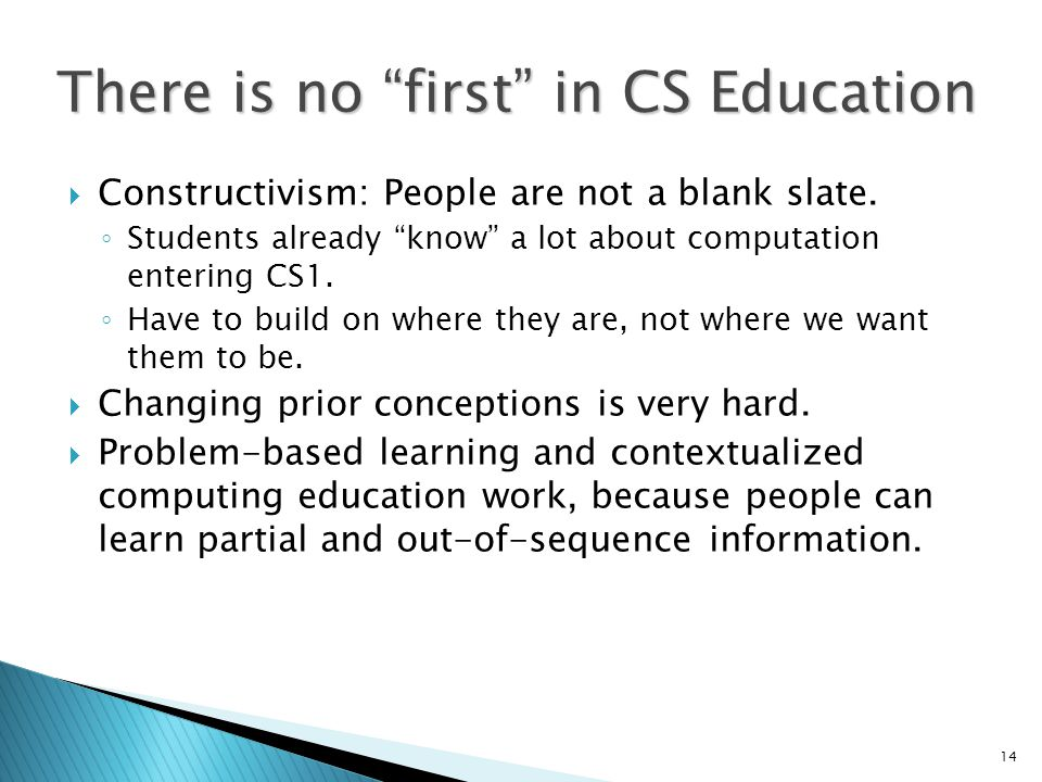 14 There is no first in CS Education  Constructivism: People are not a blank slate.