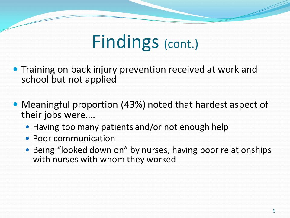 Findings (cont.) Training on back injury prevention received at work and school but not applied Meaningful proportion (43%) noted that hardest aspect of their jobs were….