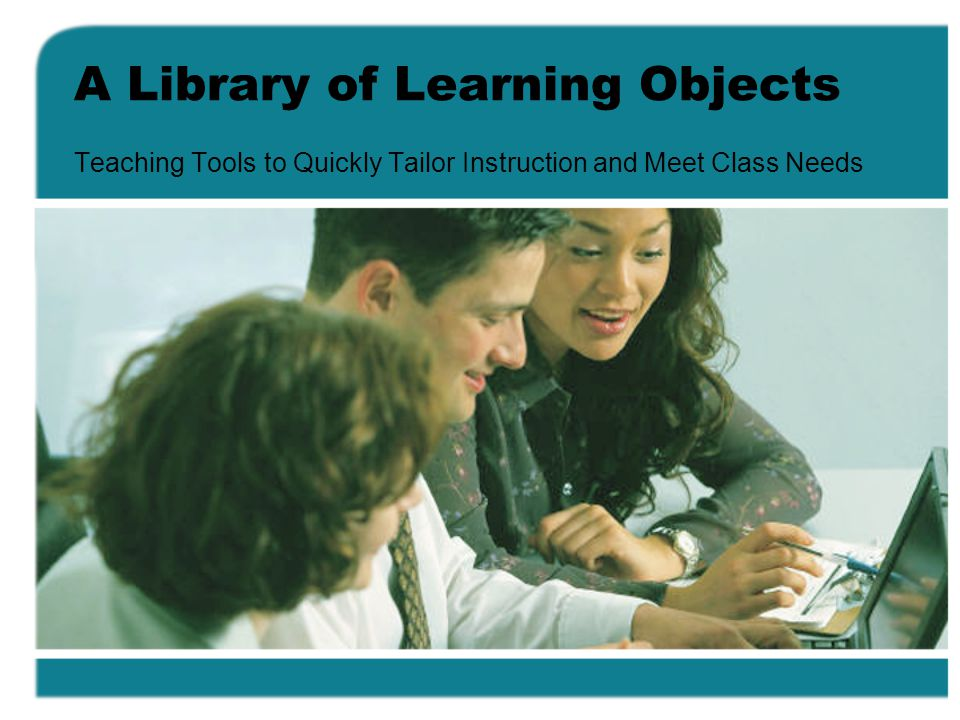 A Library of Learning Objects Teaching Tools to Quickly Tailor Instruction and Meet Class Needs