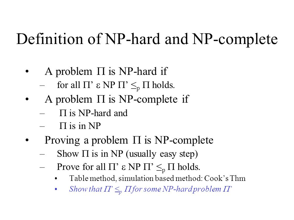 Definition of NP-hard and NP-complete A problem  is NP-hard if –for all  '  NP  ' ≤ p  holds. A problem  is NP-complete if –  is NP-hard and –
