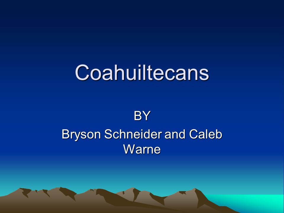 Coahuiltecans BY Bryson Schneider and Caleb Warne
